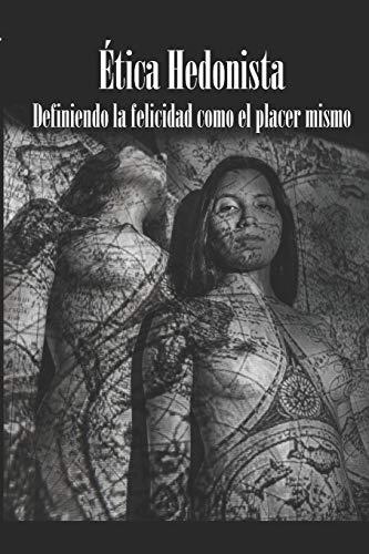 Ética Hedonista: El placer visto como máximo valor moral y dador de paz. (Filosofía y goce sexual)