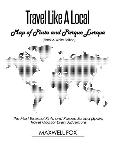 Travel Like a Local - Map of Pinto and Parque Europa (Black and White Edition): The Most Essential Pinto and Parque Europa (Spain) Travel Map for Every Adventure [Idioma Inglés]