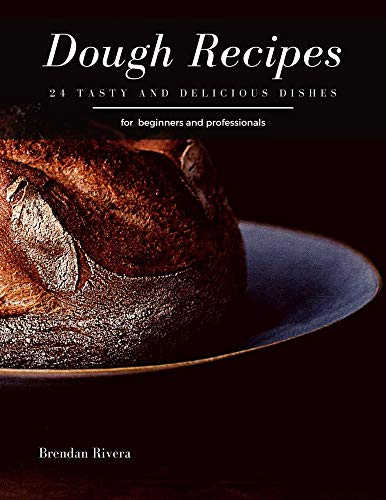Dough Recipes: 24 tasty and delicious dishes (English Edition)