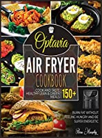 Optavia Air Fryer Cookbook: Cook and Taste 150+ Healthy Lean & Green Meals, Burn Fat without Feeling Hungry and Be Super Energetic (Lean and Green)