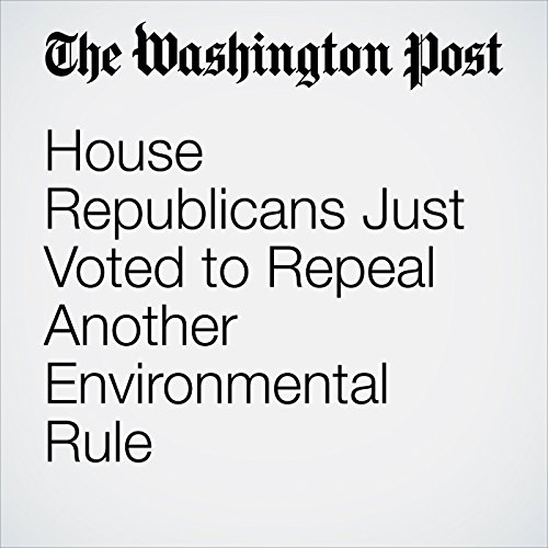 House Republicans Just Voted to Repeal Another Environmental Rule copertina