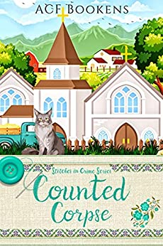 Counted Corpse (Stitches In Crime Book 4) by [ACF Bookens]