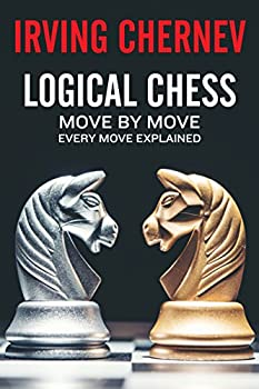 Logical Chess  Move By Move  Every Move Explained New Algebraic Edition  Irving Chernev