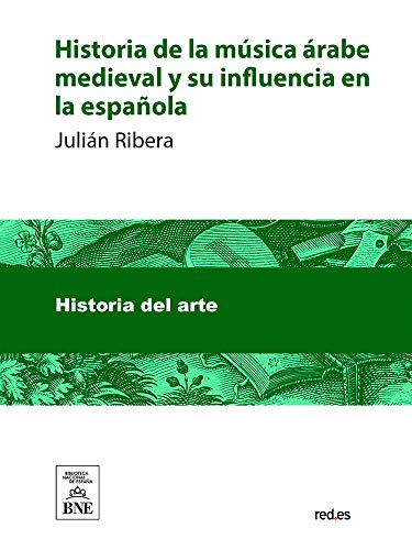 Historia de la música árabe medieval y su influencia en la española eBook: Ribera, Julián: Amazon.es: Tienda Kindle