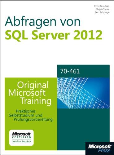 Abfragen von Microsoft SQL Server 2012 - Original Microsoft Training für Examen 70-461: Praktisches Selbststudium und Prüfungsvorbereitung