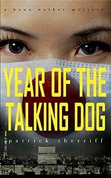 [Patrick Sherriff]のYear of the Talking Dog: A Hana Walker Mystery (The Hana Walker Mysteries Book 2) (English Edition)