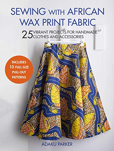 Cheapest Price! Sewing with African Wax Print Fabric: 25 vibrant projects for handmade clothes and a...