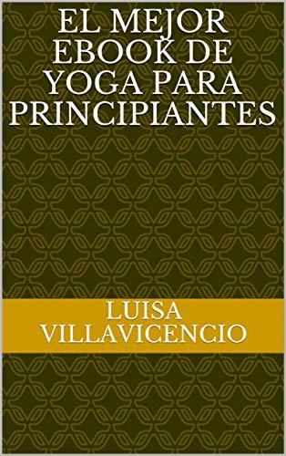 El mejor Ebook de Yoga para principiantes (Spanish Edition)