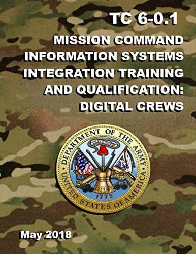 TC 6-0.1 Mission Command Information Systems Integration Training and Qualification: Digital Crews