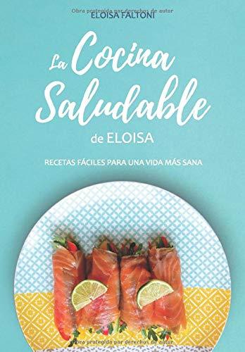 La cocina saludable de Eloisa: Recetas fáciles para una vida más sana (Spanish Edition)