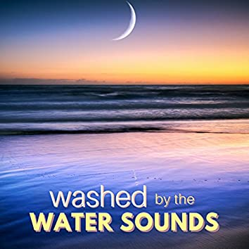 Washed by the Water Sounds
