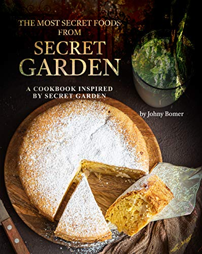 The Most Secret Foods from Secret Garden: A Cookbook Inspired by Secret Garden (English Edition)