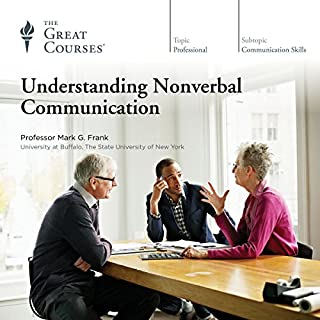 Understanding Nonverbal Communication                   By:                                                                                                                                 Mark G. Frank,                                                                                        The Great Courses                               Narrated by:                                                                                                                                 Mark G. Frank                      Length: 6 hrs and 8 mins     220 ratings     Overall 4.1