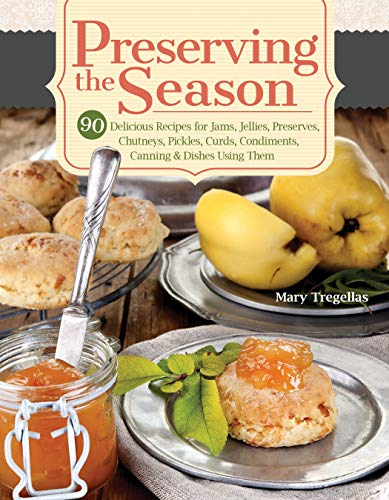 Preserving the Season: 90 Delicious Recipes for Jams, Jellies, Preserves, Chutneys, Pickles, Curds, Condiments, Canning & Dishes Using Them (English Edition)