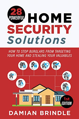 28 Powerful Home Security Solutions: How to Stop Burglars from Targeting Your Home and Stealing Your Valuables by [Damian Brindle]