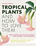 Tropical Plants and How to Love Them: Building a Relationship with Heat-Loving Plants When You Don't...