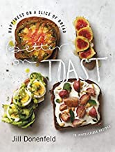 Better on Toast: Happiness on a Slice of Bread--70 Irresistible Recipes