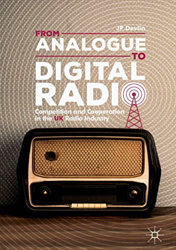 From Analogue to Digital Radio: Competition and Cooperation in the UK Radio Industry (English Edition)