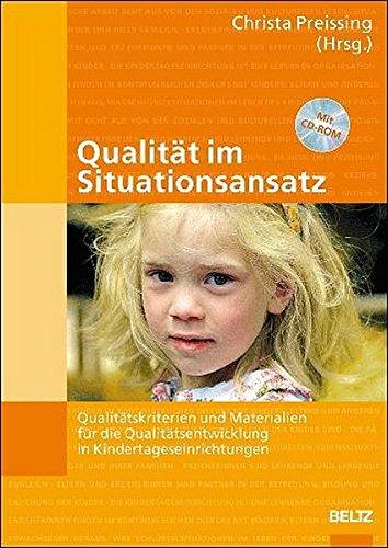 Qualität im Situationsansatz: Qualitätskriterien und Materialien für die Qualitätsentwicklung in Kindertageseinrichtungen