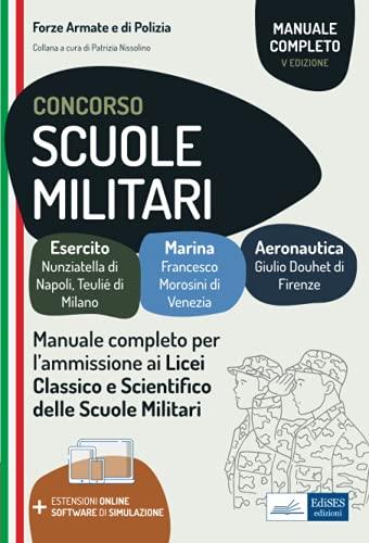 Concorso Scuole Militari: Manuale completo per l'ammissione ai Licei Classico e Scientifico delle Scuole Militari