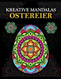 Kreative Mandalas - OSTEREIER: Ostereier Mandalas kreativ ausmalen, Großes Oster Mandala Malbuch für Erwachsene und Kinder