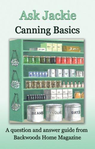 Ask Jackie: Canning basics by [Jackie Clay-Atkinson, Backwoods Home Magazine]