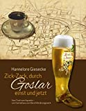 Zick-Zack, durch Goslar einst und jetzt: Vom Tivolo zum Aquantic - vom Gartenhaus zum Berufsförderungswerk