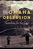 My Omaha Obsession: Searching for the City