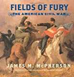 Fields of Fury by James M. McPherson