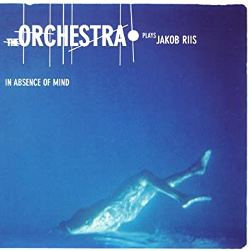 In Absence Of Mind - The Orchestra Plays Jacob Riis