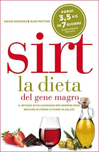Sirt - la dieta del gene magro: Il metodo rivoluzionario per perdere peso, restare in forma e vivere in salute