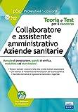 Collaboratore e assistente amministrativo nelle aziende sanitarie. Manuale di preparazione...