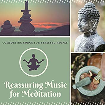 Reassuring Music for Meditation - Comforting Songs for Stressed People