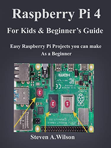 Raspberry pi 4 Projects for Kids and Beginners Guide: Easy Raspberry Pi Projects you can make As a Beginner