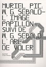 WG Sebald, L'image papillon : Suivi de L'art de voler (L'espace littéraire-Fictions)