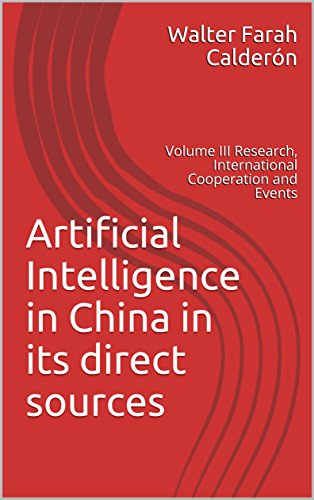 Artificial Intelligence in China in its direct sources: Volume III Research, International Cooperation and Events (English Edition)