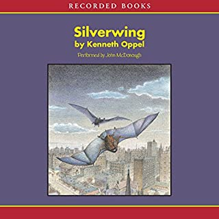 Silverwing                   Written by:                                                                                                                                 Kenneth Oppel                               Narrated by:                                                                                                                                 John McDonough                      Length: 7 hrs and 25 mins     11 ratings     Overall 4.8