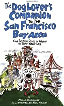 Dog Lover's Companion to the San Francisco Bay Area: The Inside Scoop on Where to Take Your Dog in the Bay Area & Beyond