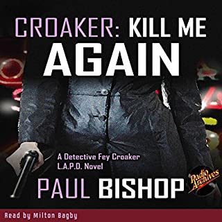 Croaker     Kill Me Again              By:                                                                                                                                 Paul Bishop                               Narrated by:                                                                                                                                 Milton Bagby                      Length: 9 hrs and 20 mins     1 rating     Overall 1.0