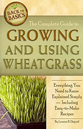 [Complete Guide to Growing and Using Wheatgrass] (By: Loraine R. Degraff) [published: April, 2011]