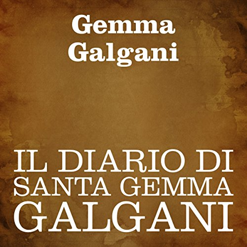 Il diario di Santa Gemma Galgani [The Diary of St. Gemma Galgani] audiobook cover art