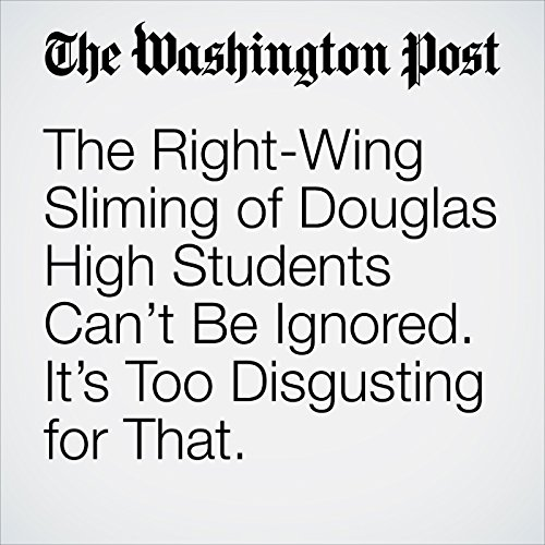 The Right-Wing Sliming of Douglas High Students Can't Be Ignored. It's Too Disgusting for That. copertina
