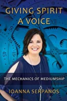 Giving Spirit A Voice: The Mechanics of Mediumship