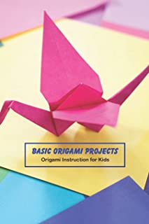 Basic Origami Projects: Origami Instruction for Kids: Crafts for Kids