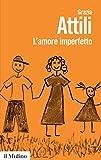 L'amore imperfetto: Perché i genitori non sono sempre come li vorremmo (Biblioteca paperbacks Vol. 8...
