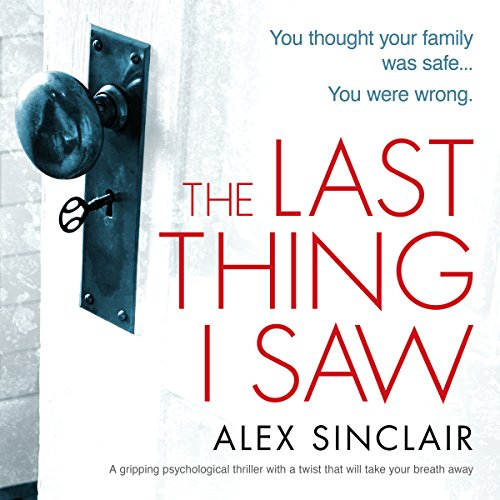 The Last Thing I Saw     A Gripping Psychological Thriller              By:                                                                                                                                 Alex Sinclair                               Narrated by:                                                                                                                                 Kate Handford                      Length: 7 hrs and 35 mins     118 ratings     Overall 3.8