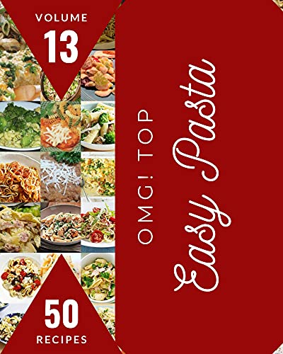 OMG! Top 50 Easy Pasta Recipes Volume 13: A Must-have Easy Pasta Cookbook for Everyone (English Edition)