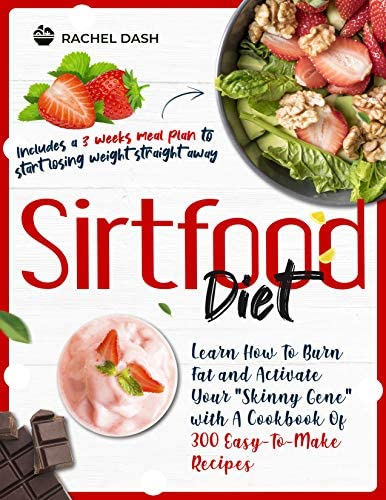Sirtfood Diet Learn How To Burn Fat and Activate Your Skinny Gene with A Cookbook Of 300 Easy product image
