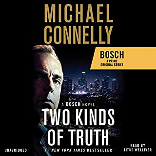 Two Kinds of Truth                   Written by:                                                                                                                                 Michael Connelly                               Narrated by:                                                                                                                                 Titus Welliver                      Length: 9 hrs and 55 mins     152 ratings     Overall 4.7