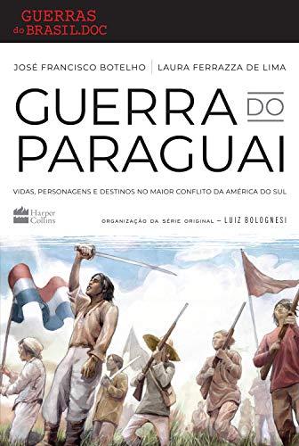 Guerra do paraguai: Vidas, personagens e destinos no maior conflito da América do Sul